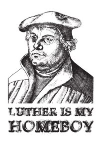 Luther is my homeboy.